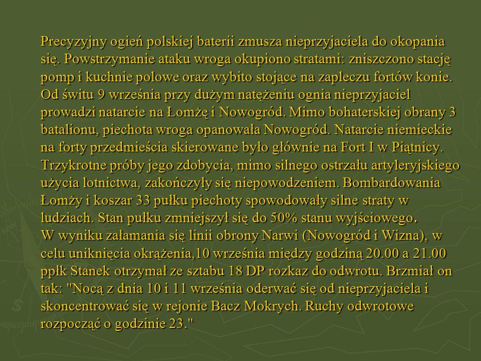 Precyzyjny ogień polskiej baterii zmusza nieprzyjaciela do okopania się. Powstrzymanie ataku wroga okupiono stratami: zniszczono stację pomp i kuchnie