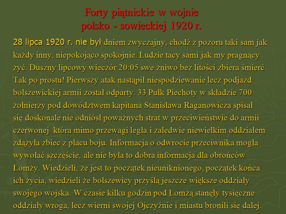Forty piątnickie w wojnie polsko - sowieckiej 1920 r. 28 lipca 1920 r. nie był dniem zwyczajny, chodź z pozoru taki sam jak każdy inny, niepokojąco sp