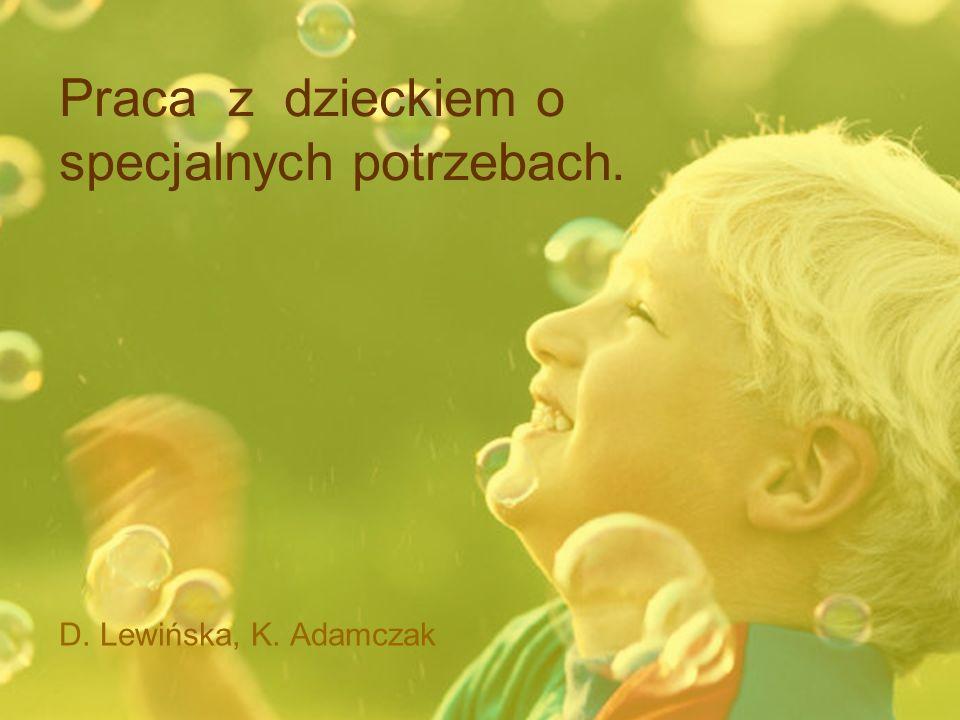 Praca z dzieckiem o specjalnych potrzebach. D. Lewińska, K. Adamczak
