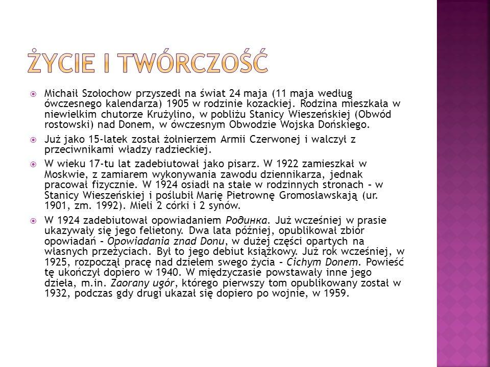 Michaił Szołochow przyszedł na świat 24 maja (11 maja według ówczesnego kalendarza) 1905 w rodzinie kozackiej. Rodzina mieszkała w niewielkim chutorze