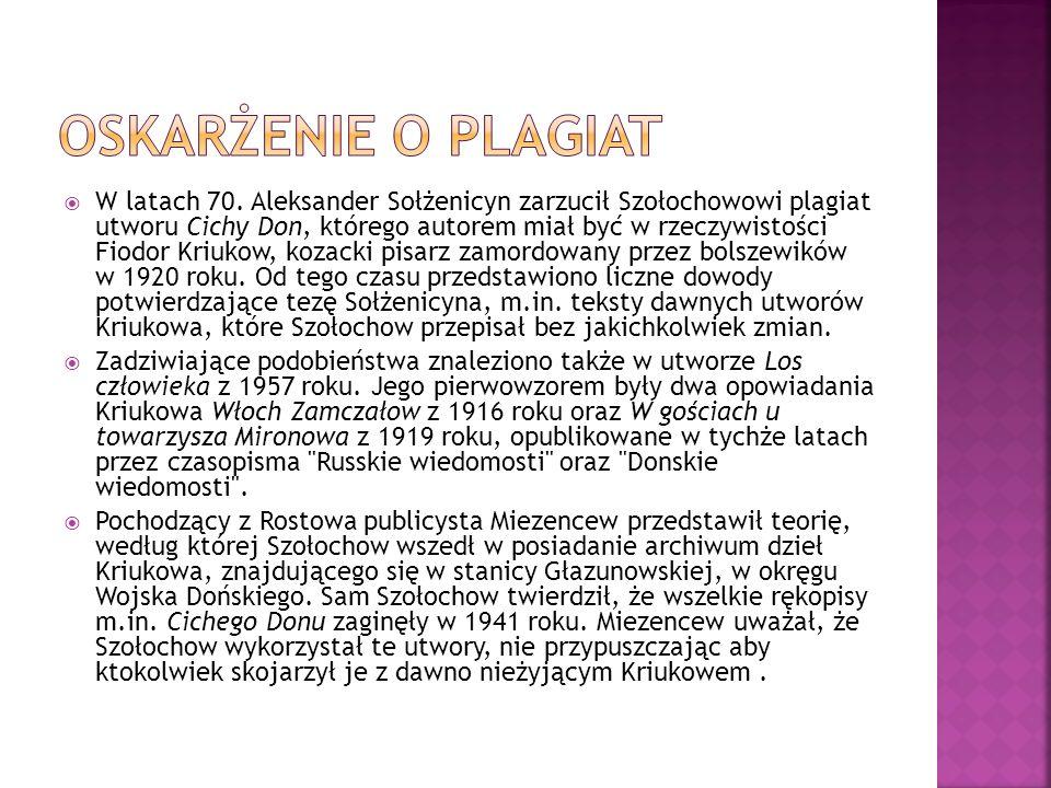 W latach 70. Aleksander Sołżenicyn zarzucił Szołochowowi plagiat utworu Cichy Don, którego autorem miał być w rzeczywistości Fiodor Kriukow, kozacki p