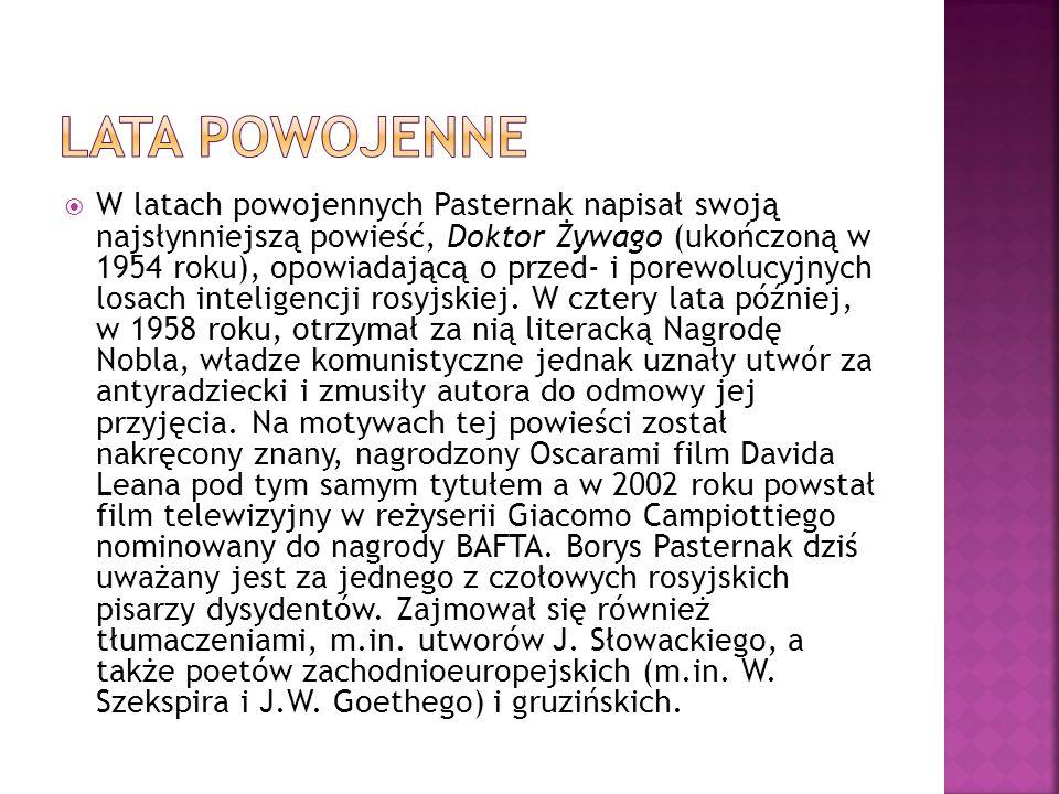 Bliźniak w chmurach (1914) Ponad barierami (1917) Życie – moja siostra (1922) Tematy i wariacje (1923) Rok 1905 (1925-1926) Lejtnant Szmidt (1926-1927) Wzniosła choroba (1924-1928) Opowiadania (1925) List żelazny (1931) Drogi powietrzne (1933) Powtórne narodziny (1932) W porannych pociągach (1943) Przestwór ziemski(1945) Doktor Żywago (1957) Gdy się rozpogodzi (1956-1959)