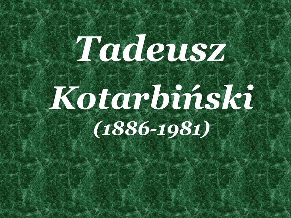 Tadeusz Kotarbiński (1886-1981)