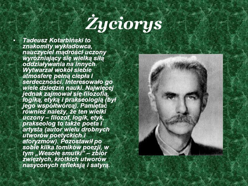 Życiorys Tadeusz Kotarbiński to znakomity wykładowca, nauczyciel mądrości uczony wyróżniający się wielką siłą oddziaływania na innych. Wytwarzał wokół