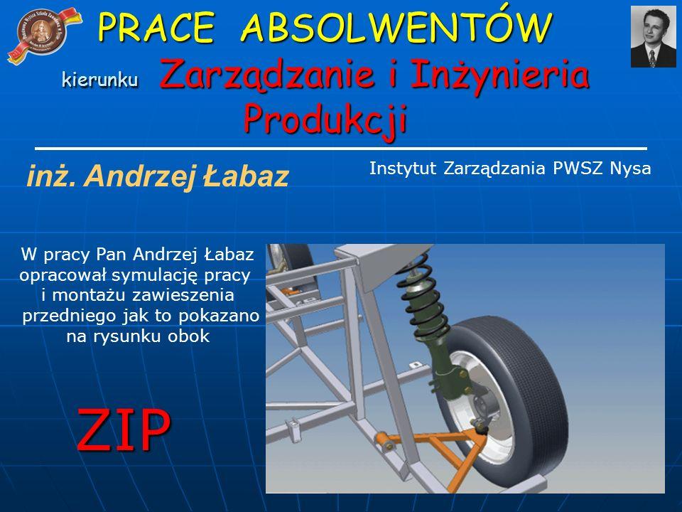 inż. Andrzej Łabaz W pracy Pan Andrzej Łabaz opracował symulację pracy i montażu zawieszenia przedniego jak to pokazano na rysunku obok ZIP PRACE ABSO