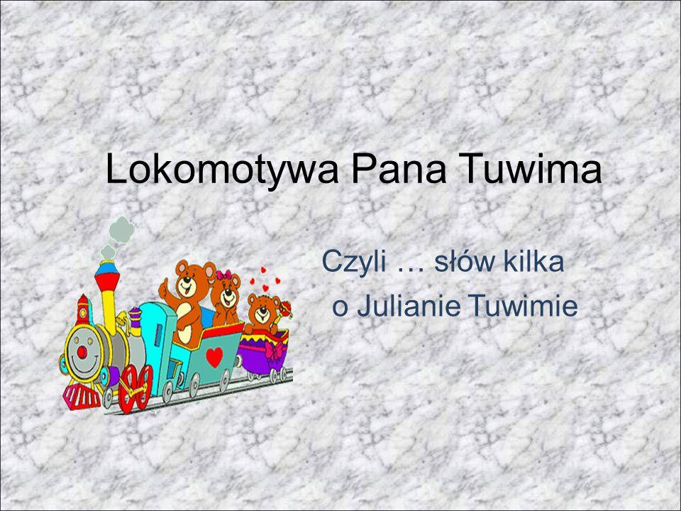 Lokomotywa Pana Tuwima Czyli … słów kilka o Julianie Tuwimie