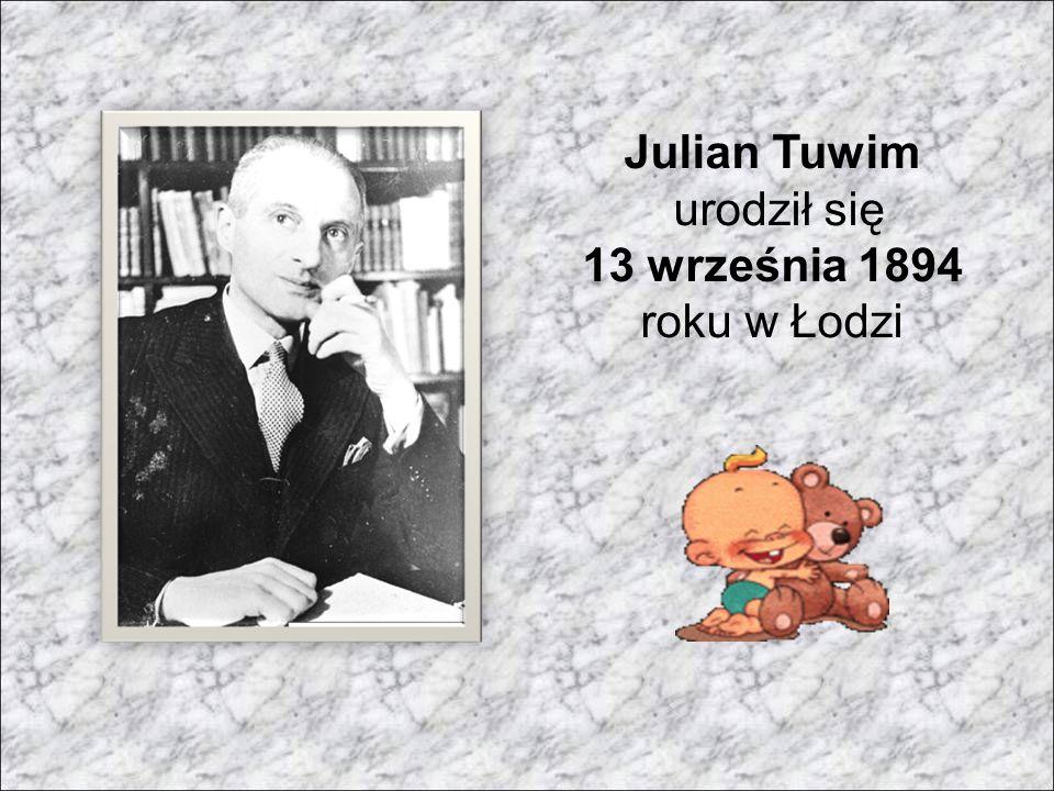 Julian Tuwim urodził się 13 września 1894 roku w Łodzi