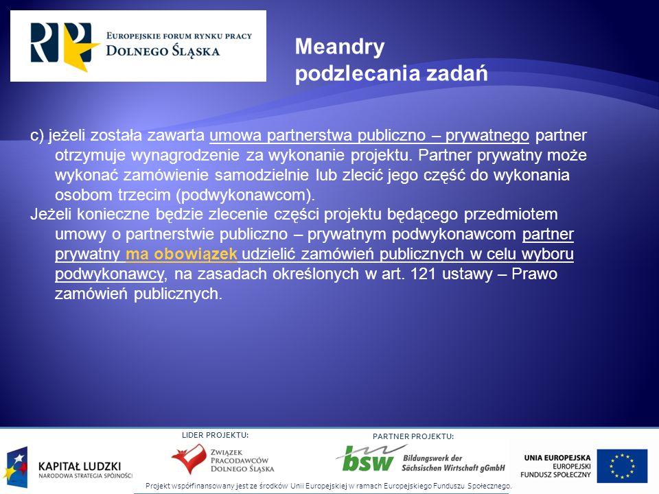 Projekt współfinansowany jest ze środków Unii Europejskiej w ramach Europejskiego Funduszu Społecznego. LIDER PROJEKTU: PARTNER PROJEKTU: c) jeżeli zo