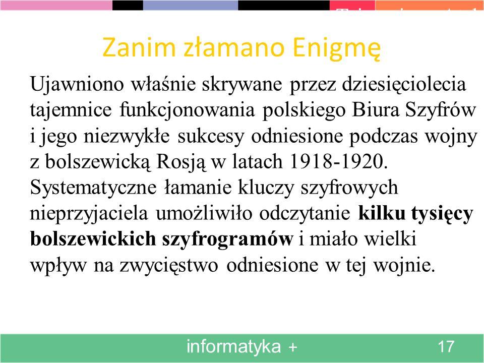 Zanim złamano Enigmę Ujawniono właśnie skrywane przez dziesięciolecia tajemnice funkcjonowania polskiego Biura Szyfrów i jego niezwykłe sukcesy odniesione podczas wojny z bolszewicką Rosją w latach 1918-1920.