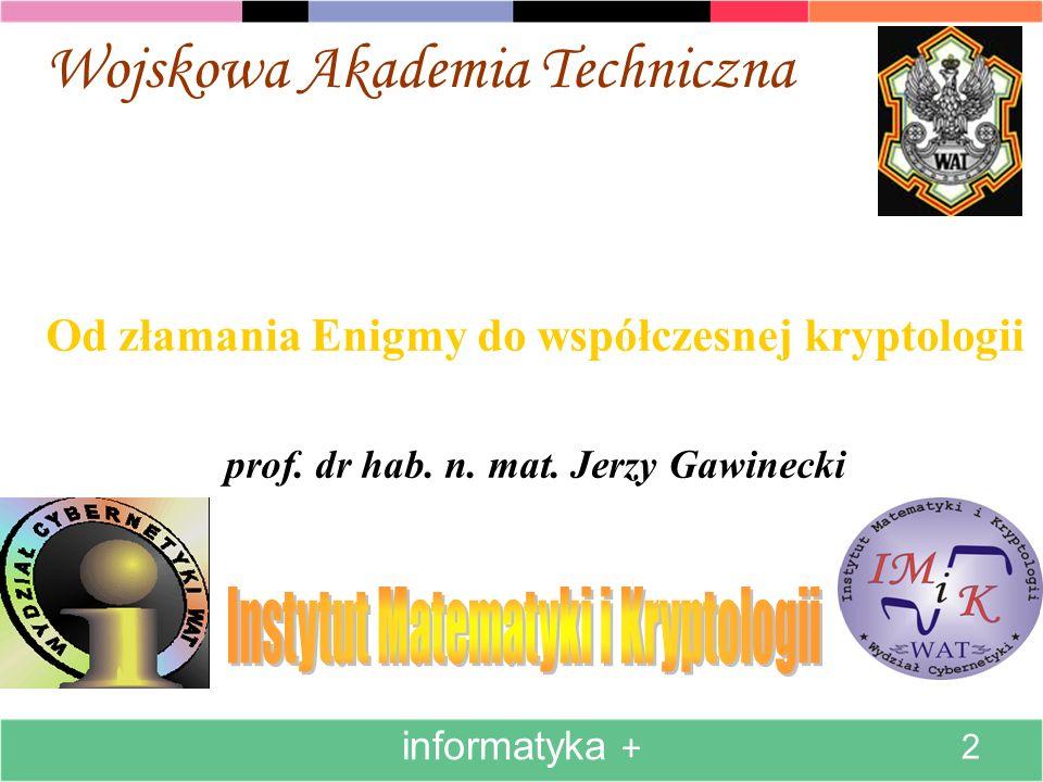 Wojskowa Akademia Techniczna Od złamania Enigmy do współczesnej kryptologii prof. dr hab. n. mat. Jerzy Gawinecki informatyka + 2