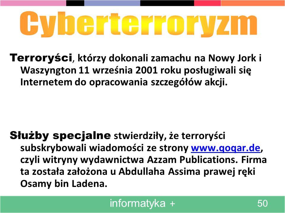 Terroryści, którzy dokonali zamachu na Nowy Jork i Waszyngton 11 września 2001 roku posługiwali się Internetem do opracowania szczegółów akcji. Służby