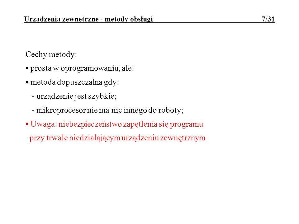 Urządzenia zewnętrzne - metody obsługi 7/31 Cechy metody: prosta w oprogramowaniu, ale: metoda dopuszczalna gdy: - urządzenie jest szybkie; - mikropro