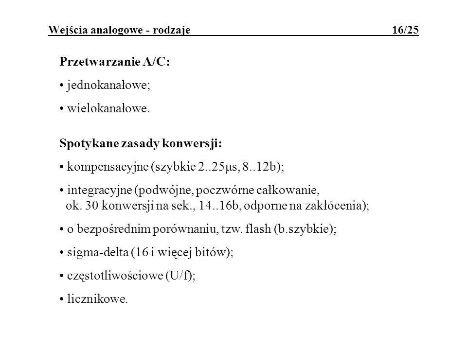 Wejścia analogowe - rodzaje 16/25 Przetwarzanie A/C: jednokanałowe; wielokanałowe. Spotykane zasady konwersji: kompensacyjne (szybkie 2..25μs, 8..12b)