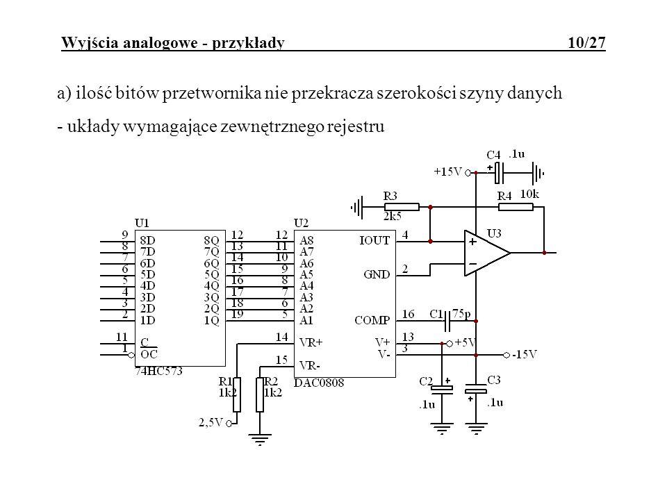 Wyjścia analogowe - przykłady 10/27 a) ilość bitów przetwornika nie przekracza szerokości szyny danych - układy wymagające zewnętrznego rejestru