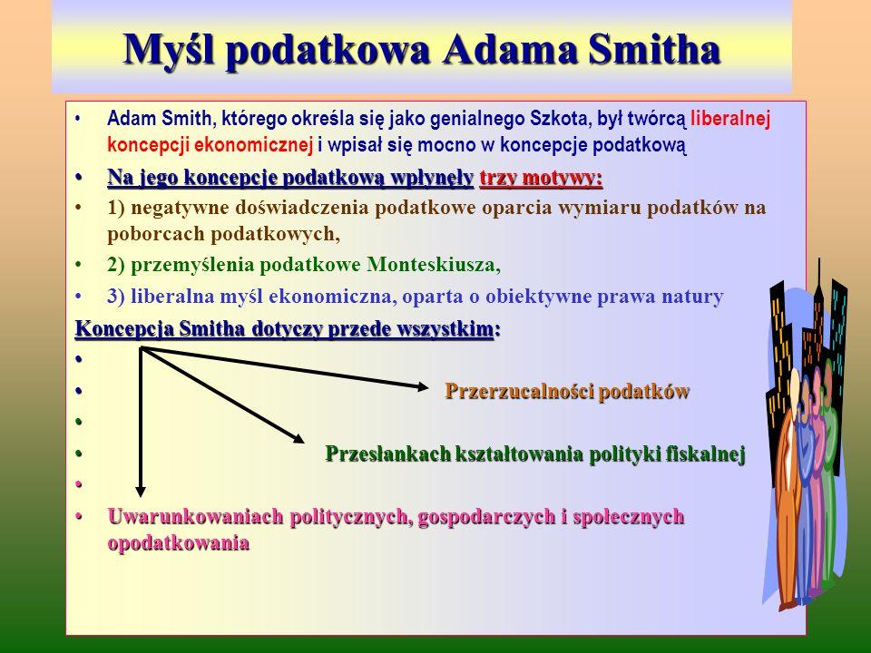 Myśl podatkowa Adama Smitha Adam Smith, którego określa się jako genialnego Szkota, był twórcą liberalnej koncepcji ekonomicznej i wpisał się mocno w