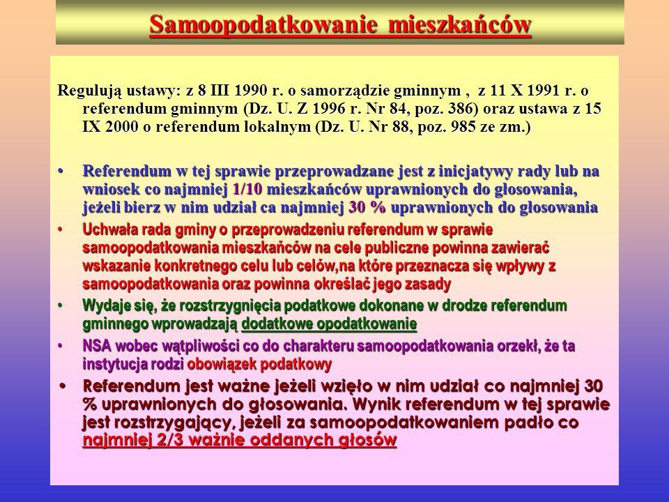 Samoopodatkowanie mieszkańców Regulują ustawy: z 8 III 1990 r. o samorządzie gminnym, z 11 X 1991 r. o referendum gminnym (Dz. U. Z 1996 r. Nr 84, poz