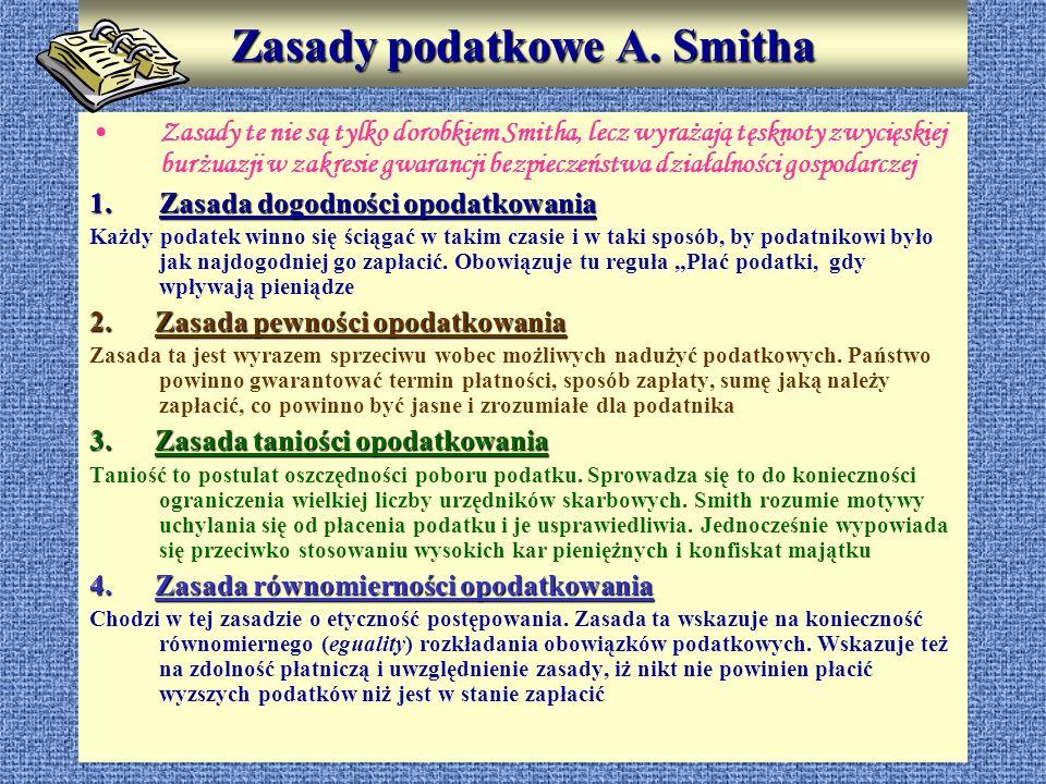 Zasady podatkowe A. Smitha Zasady te nie są tylko dorobkiem Smitha, lecz wyrażają tęsknoty zwycięskiej burżuazji w zakresie gwarancji bezpieczeństwa d