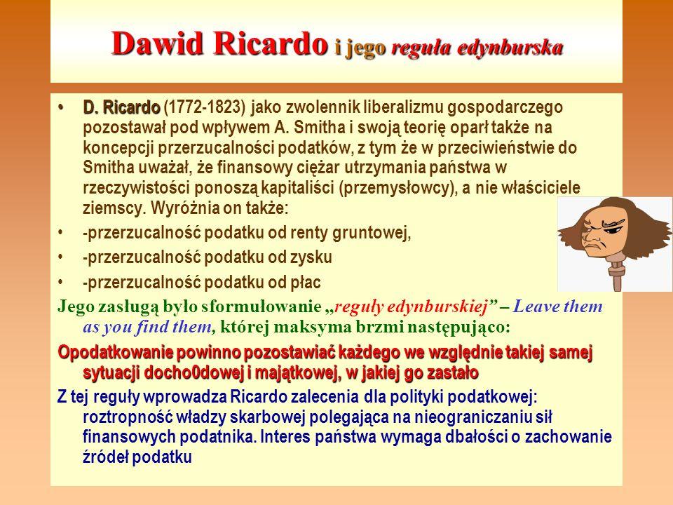 Dawid Ricardo i jego reguła edynburska D. Ricardo D. Ricardo (1772-1823) jako zwolennik liberalizmu gospodarczego pozostawał pod wpływem A. Smitha i s