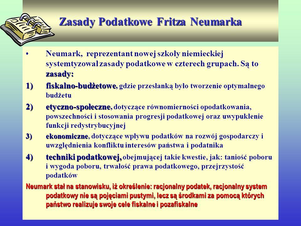 Zasady Podatkowe Fritza Neumarka zasady:Neumark, reprezentant nowej szkoły niemieckiej systemtyzował zasady podatkowe w czterech grupach. Są to zasady