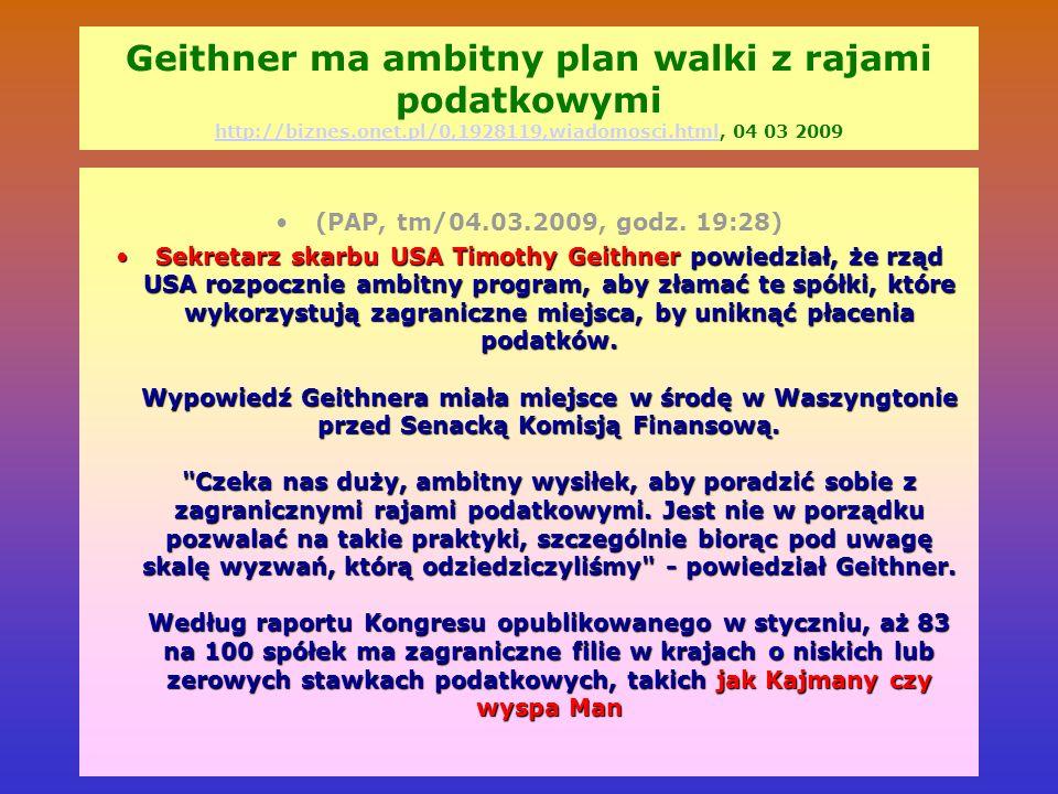 Geithner ma ambitny plan walki z rajami podatkowymi http://biznes.onet.pl/0,1928119,wiadomosci.html, 04 03 2009 http://biznes.onet.pl/0,1928119,wiadom
