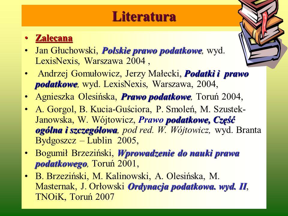 Literatura ZalecanaZalecana Polskie prawo podatkoweJan Głuchowski, Polskie prawo podatkowe, wyd. LexisNexis, Warszawa 2004, Podatki i prawo podatkowe