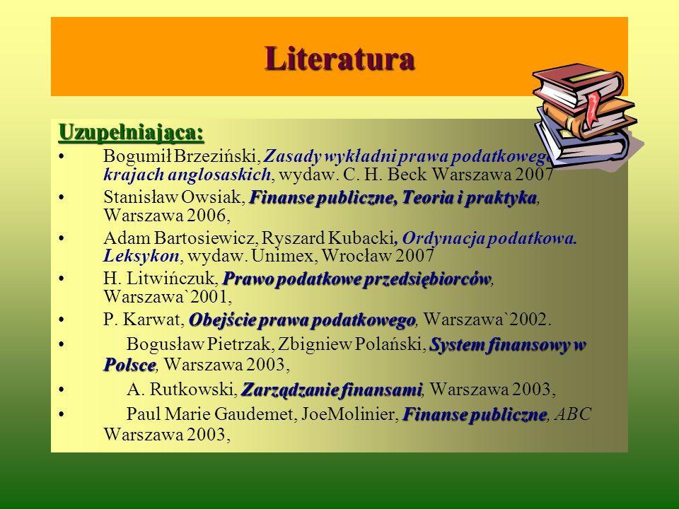 Literatura Uzupełniająca: Bogumił Brzeziński, Zasady wykładni prawa podatkowego w krajach anglosaskich, wydaw. C. H. Beck Warszawa 2007 Finanse public