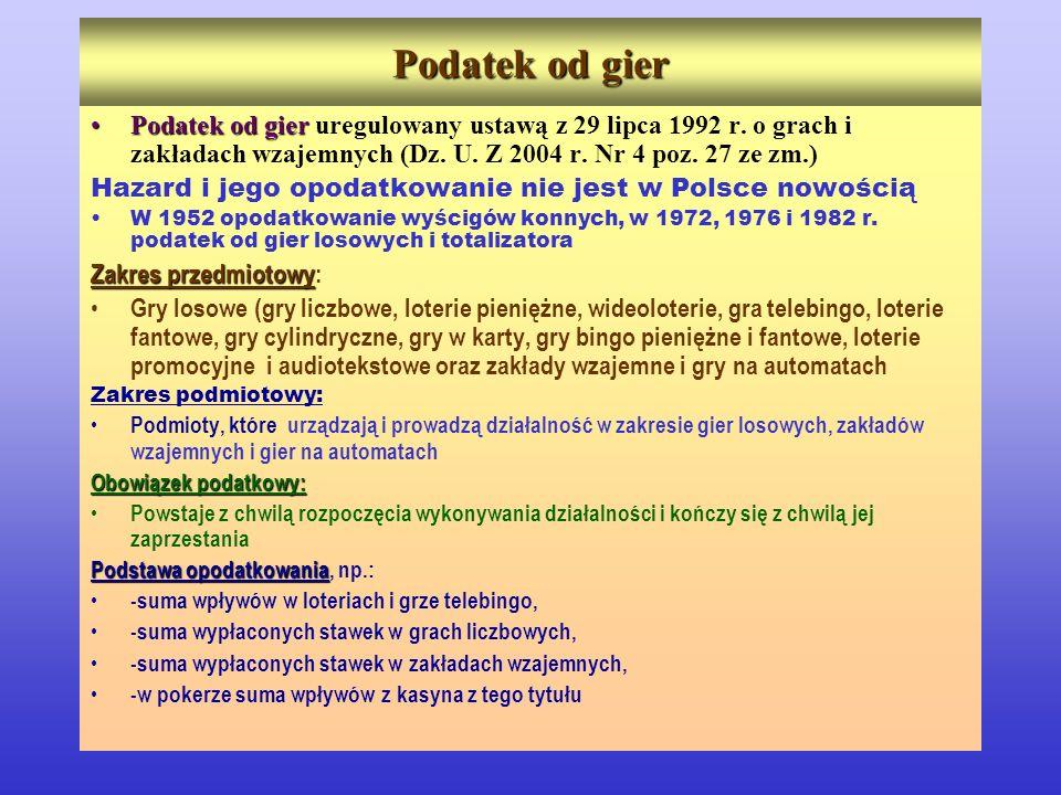 Podatek od gier PodatekPodatek od gier gier uregulowany ustawą z 29 lipca 1992 r. o grach i zakładach wzajemnych (Dz. U. Z 2004 r. Nr 4 poz. 27 ze zm.