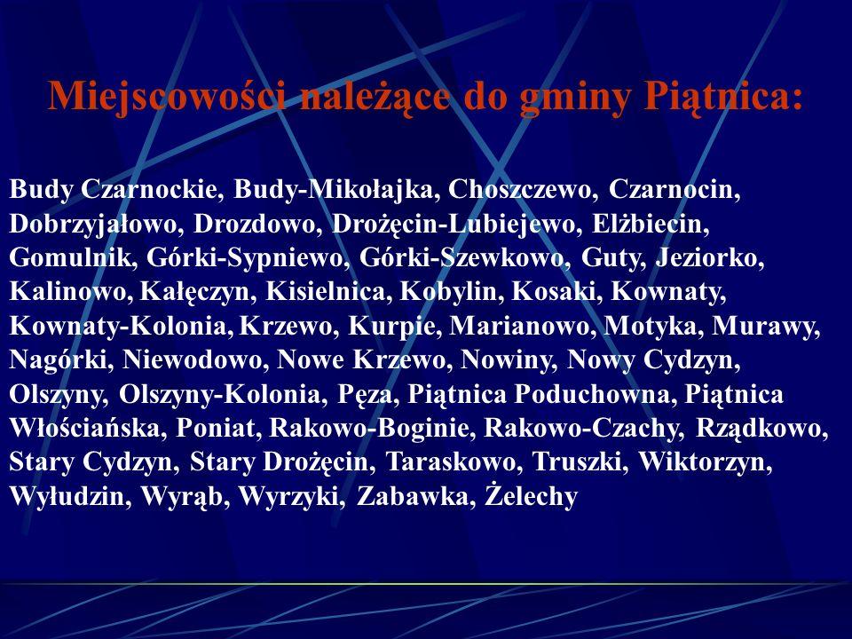 Miejscowości należące do gminy Piątnica: Budy Czarnockie, Budy-Mikołajka, Choszczewo, Czarnocin, Dobrzyjałowo, Drozdowo, Drożęcin-Lubiejewo, Elżbiecin
