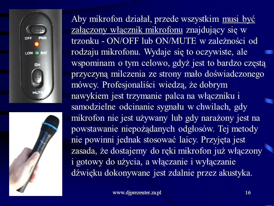 www.djprezenter.za.pl16 Aby mikrofon działał, przede wszystkim musi być załączony włącznik mikrofonu znajdujący się w trzonku - ON/OFF lub ON/MUTE w zależności od rodzaju mikrofonu.