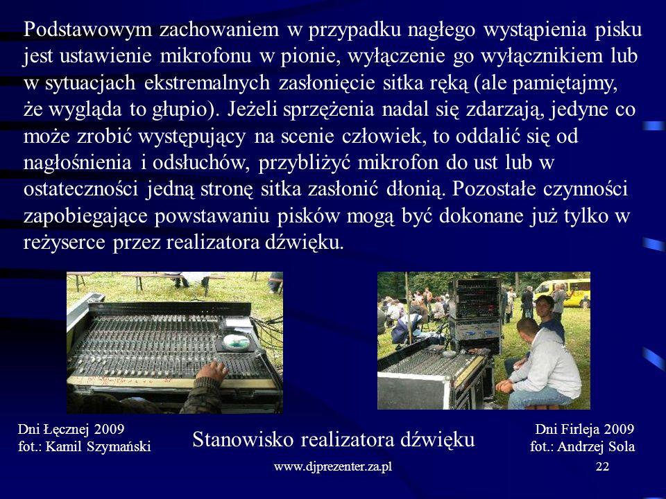 www.djprezenter.za.pl22 Podstawowym zachowaniem w przypadku nagłego wystąpienia pisku jest ustawienie mikrofonu w pionie, wyłączenie go wyłącznikiem lub w sytuacjach ekstremalnych zasłonięcie sitka ręką (ale pamiętajmy, że wygląda to głupio).