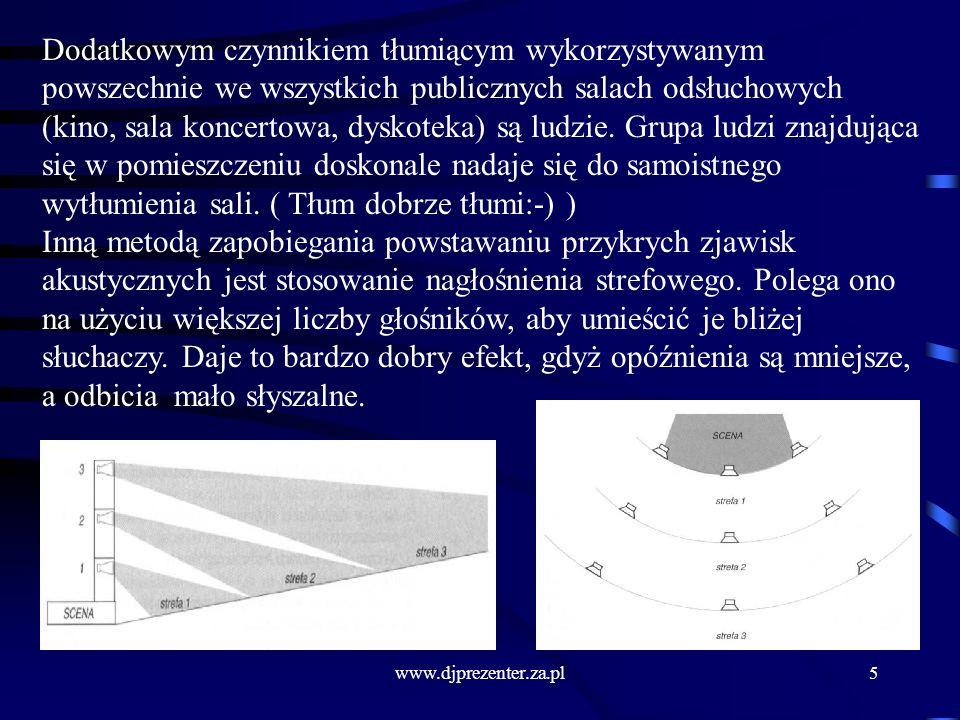 www.djprezenter.za.pl6 Nagłaśnianie otwartych przestrzeni: Problemem akustyków jest pokrycie całej przestrzeni równomiernym dźwiękiem - o takim samym natężeniu, takiej samej barwie itd.