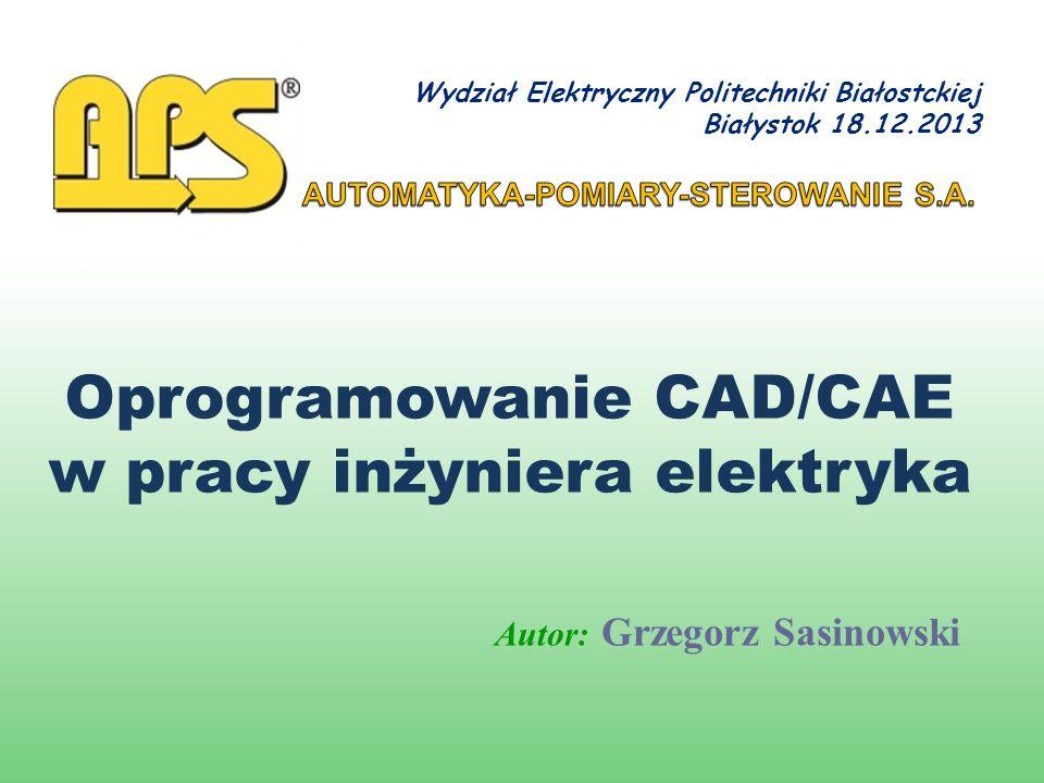 Oprogramowanie CAD/CAE w pracy inżyniera elektryka Autor: Grzegorz Sasinowski Wydział Elektryczny Politechniki Białostckiej Białystok 18.12.2013