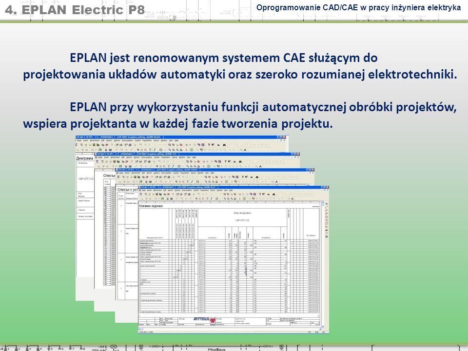 4. EPLAN Electric P8 Oprogramowanie CAD/CAE w pracy inżyniera elektryka EPLAN jest renomowanym systemem CAE służącym do projektowania układów automaty