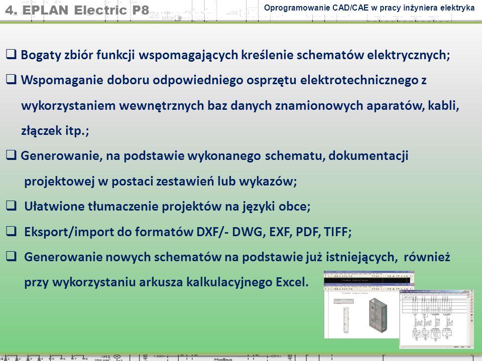 4. EPLAN Electric P8 Oprogramowanie CAD/CAE w pracy inżyniera elektryka Bogaty zbiór funkcji wspomagających kreślenie schematów elektrycznych; Wspomag