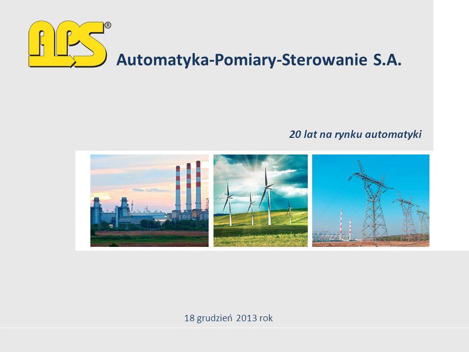 20 lat na rynku automatyki Automatyka-Pomiary-Sterowanie S.A. 18 grudzień 2013 rok
