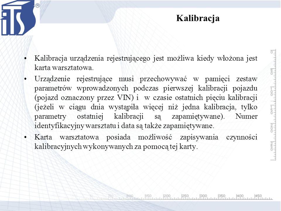 Kalibracja Kalibracja urządzenia rejestrującego jest możliwa kiedy włożona jest karta warsztatowa. Urządzenie rejestrujące musi przechowywać w pamięci