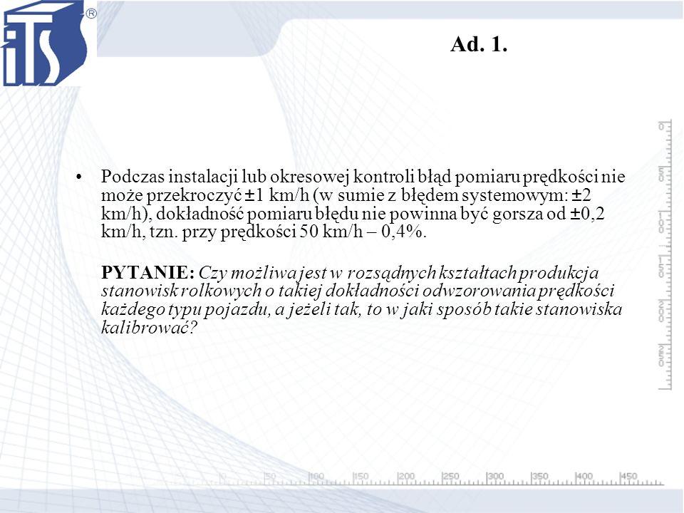 Ad. 1. Podczas instalacji lub okresowej kontroli błąd pomiaru prędkości nie może przekroczyć ±1 km/h (w sumie z błędem systemowym: ±2 km/h), dokładnoś