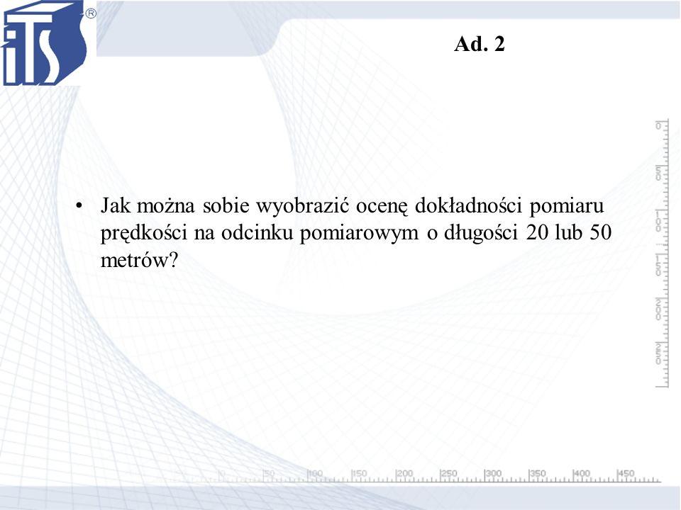 Ad. 2 Jak można sobie wyobrazić ocenę dokładności pomiaru prędkości na odcinku pomiarowym o długości 20 lub 50 metrów?