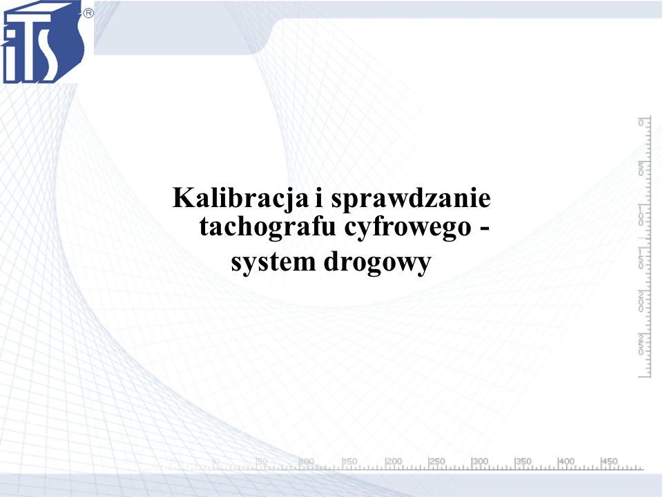 Kalibracja i sprawdzanie tachografu cyfrowego - system drogowy