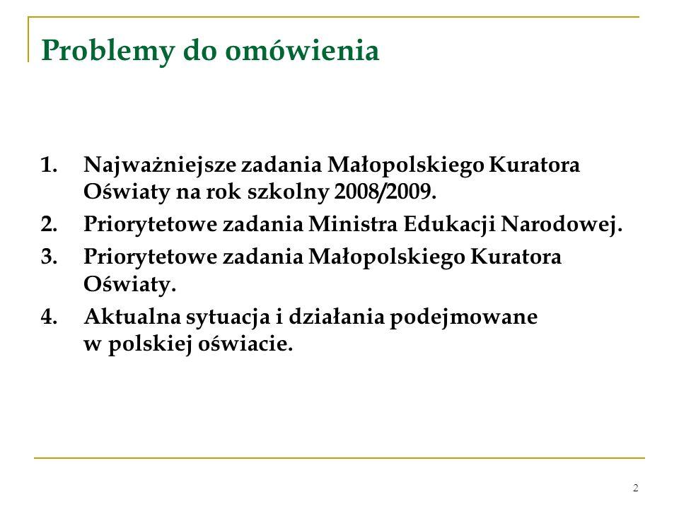 2 Problemy do omówienia 1.Najważniejsze zadania Małopolskiego Kuratora Oświaty na rok szkolny 2008/2009. 2.Priorytetowe zadania Ministra Edukacji Naro