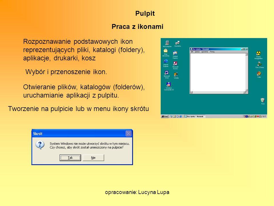 opracowanie: Lucyna Lupa Pulpit Rozpoznawanie podstawowych ikon reprezentujących pliki, katalogi (foldery), aplikacje, drukarki, kosz Wybór i przenosz