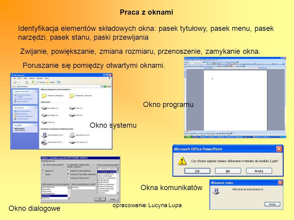 opracowanie: Lucyna Lupa Praca z oknami Identyfikacja elementów składowych okna: pasek tytułowy, pasek menu, pasek narzędzi, pasek stanu, paski przewi