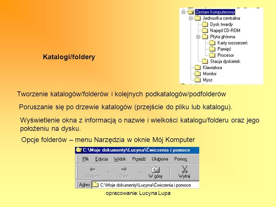 opracowanie: Lucyna Lupa Poruszanie się po drzewie katalogów (przejście do pliku lub katalogu). Katalogi/foldery Tworzenie katalogów/folderów i kolejn
