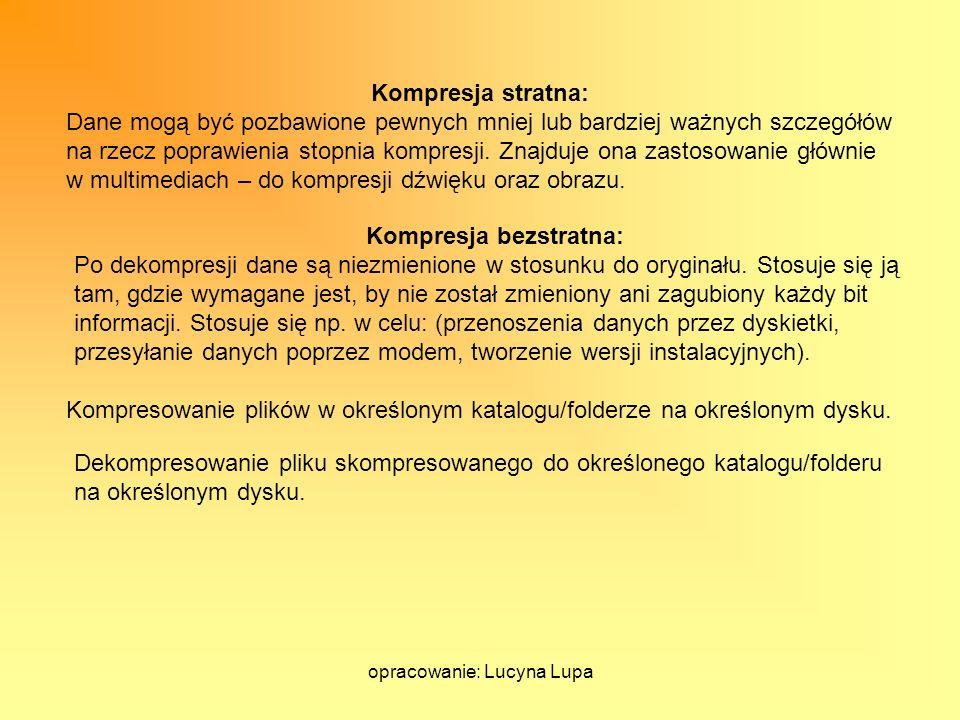 opracowanie: Lucyna Lupa Kompresowanie plików w określonym katalogu/folderze na określonym dysku. Dekompresowanie pliku skompresowanego do określonego