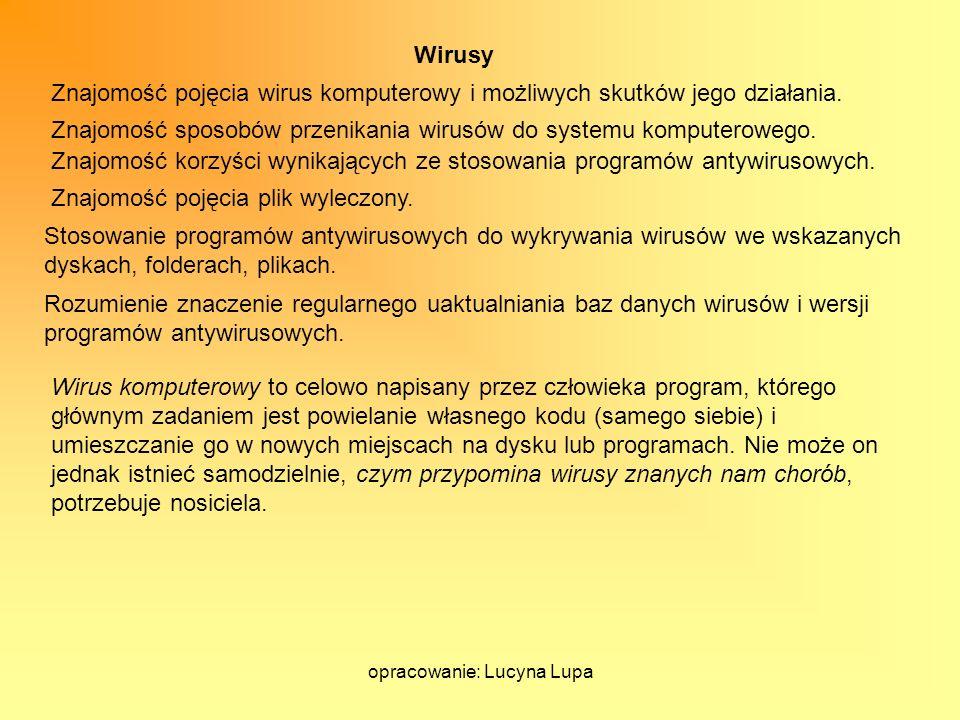 opracowanie: Lucyna Lupa Wirusy Znajomość pojęcia wirus komputerowy i możliwych skutków jego działania. Znajomość sposobów przenikania wirusów do syst