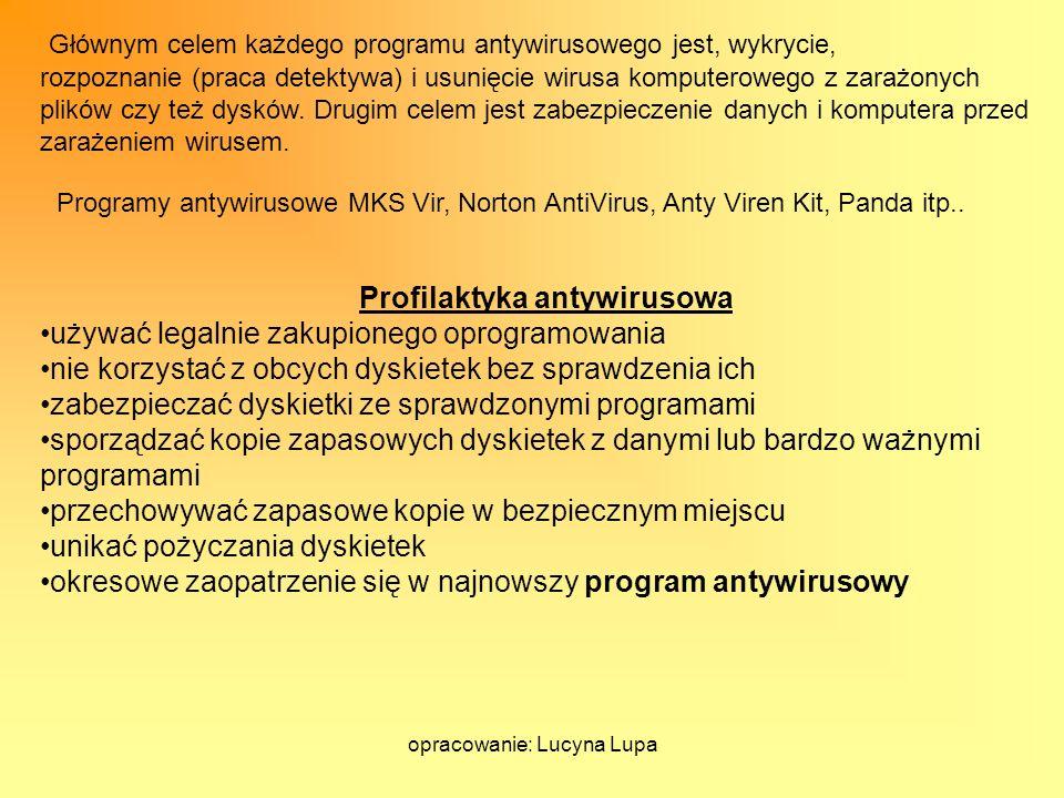 opracowanie: Lucyna Lupa rozpoznanie (praca detektywa) i usunięcie wirusa komputerowego z zarażonych plików czy też dysków. Drugim celem jest zabezpie