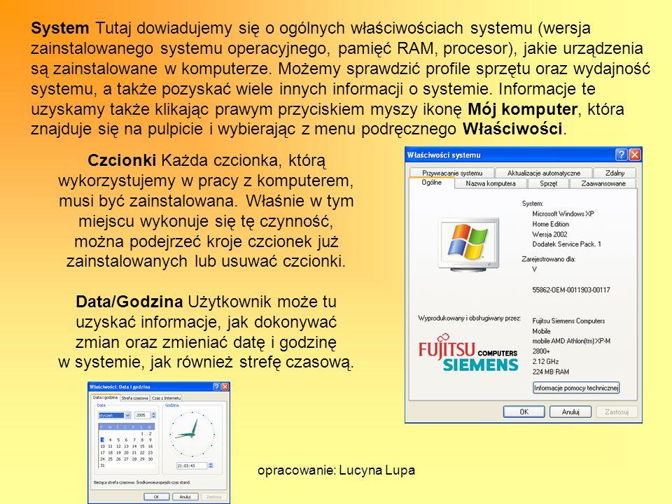 opracowanie: Lucyna Lupa System Tutaj dowiadujemy się o ogólnych właściwościach systemu (wersja zainstalowanego systemu operacyjnego, pamięć RAM, proc