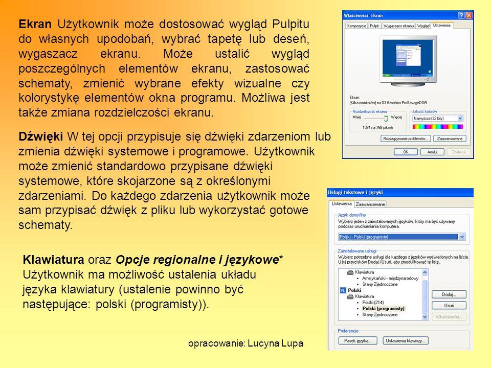 opracowanie: Lucyna Lupa Ekran Użytkownik może dostosować wygląd Pulpitu do własnych upodobań, wybrać tapetę lub deseń, wygaszacz ekranu. Może ustalić