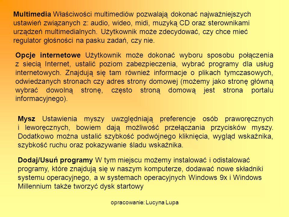 opracowanie: Lucyna Lupa Multimedia Właściwości multimediów pozwalają dokonać najważniejszych ustawień związanych z: audio, wideo, midi, muzyką CD ora