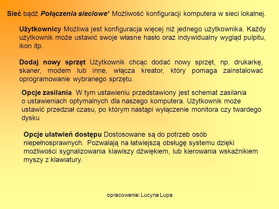 opracowanie: Lucyna Lupa Sieć bądź Połączenia sieciowe* Możliwość konfiguracji komputera w sieci lokalnej. Użytkownicy Możliwa jest konfiguracja więce